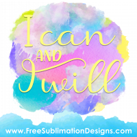 Free Sublimation Print I Can and I Will