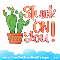 Free Sublimation Print Cactus Stuck On You