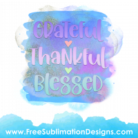 Free Sublimation Print Grateful Thankful Blessed Watercolor