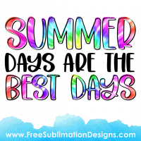 Summer Days Are The Best Days Sublimation Print